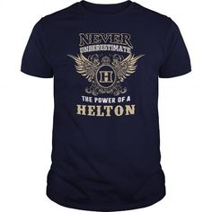 Awesome Tee NEVER UNDERESTIMATE The Power Of A HELTON T shirts