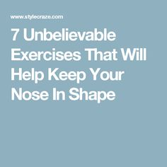 7 Unbelievable Exercises That Will Help Keep Your Nose In Shape