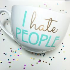 This listing is for a 15.2 Oz white cappuccino/coffee mug with the phrase I HATE PEOPLE in vinyl! **GENTLY HAND WASH ONLY** **Dont submerge in