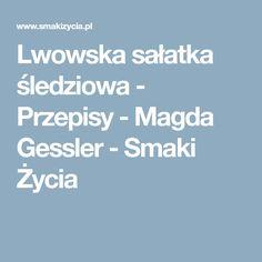 Lwowska sałatka śledziowa - Przepisy - Magda Gessler - Smaki Życia