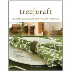 Tree Craft: 35 Rustic Wood Projects That Bring the Outdoors in (Paperback)  http://www.amazon.com/dp/1565234553/?tag=pinterestamzn-20