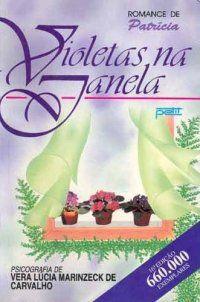 Violetas na Janela          Vera Lúcia Marinzeck de Carvalho, espírito Patrícia