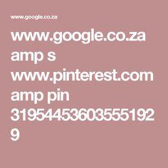 www.google.co.za amp s www.pinterest.com amp pin 319544536035551929