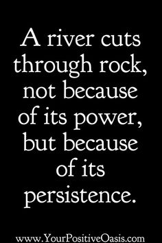 Quotes and inspiration QUOTATION - Image : As the quote says - Description A river cuts through rock, not because of its power but because of its persistence Sharing is love, sharing Ptsd Quotes, Me Quotes, Motivational Quotes, Inspirational Quotes, Qoutes, Real Life Quotes, Quotes To Live By, Entrepreneur Quotes, Entrepreneur Motivation