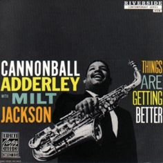 Things Are Getting Better by Cannonball Adderley & Milt Jackson, http://www.amazon.com/dp/B00CTCI1OY/ref=cm_sw_r_pi_dp_7dk7rb13P4YK5