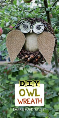 sow and dipity Create this sweet DIY owl wreath from household supplies including cardboard, burlap scraps, canning jar lids, zippers, and an old grapevine wreath. Visit Empress of Dirt for the free tutorial. http://s.bhome.us/1aM9JQQa via bHome https://bhome.us