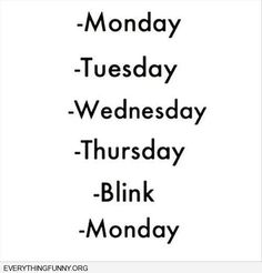 funny quote monday thursday blink monday                              …