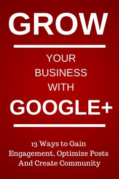 Unlock the Power of Google+: 13 Ways to Gain Engagement, Optimize Posts And Create Community