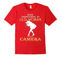 Never Underestimate an Old Woman with a Camera t shirts