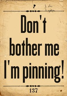 Don't bother me I'm pinning. Repinned by L. B. Sommer the author of 199 WAYS TO IMPROVE YOUR RELATIONSHIPS, MARRIAGE, AND SEX LIFE http://www.lbsommer-author.yolasite.com/funny-signs.php #pinterest #pin