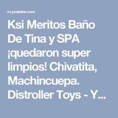 Ksi Meritos Baño De Tina y SPA ¡quedaron super limpios! Chivatita, Machincuepa. Distroller Toys - YouTube