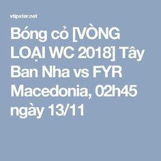 Bóng cỏ [VÒNG LOẠI WC 2018] Tây Ban Nha vs FYR Macedonia, 02h45 ngày 13/11