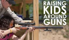 Raising Kids Around Guns: How to teach firearm safety and responsibility in age appropriate ways