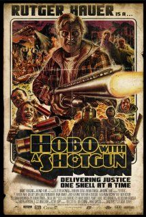Hobo with a Shotgun- I can't believe I actually watched this