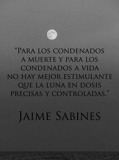 Jaime Sabines Gutiérrez (Tuxtla Gutiérrez, Chiapas, 25 de marzo de 1926 - Ciudad de México; 19 de marzo de 1999) fue un poeta y político mexicano, considerado como uno de los grandes poetas mexicanos.