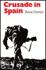 "Crusade in Spain by Jason Gurney - 'In December 1936 Gurney decided to fight for the Republicans in the Spanish Civil War: ""The Spanish Civil War seemed to provide the chance for a single individual to take a positive and effective stand on an issue which appeared to be absolutely clear."""