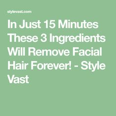 In Just 15 Minutes These 3 Ingredients Will Remove Facial Hair Forever! Facial Hair, Skin Treatments, 3 Ingredients, Health Remedies, Hair Removal, Beauty Secrets, Skin Care Tips, Health And Beauty, Eyebrows