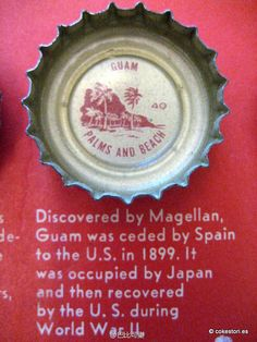1962 Tour the World with Coke Cap #40 Guam – Palms and Beach: Discovered by Magellan Guam was cede by Spain to the U.S. in 1899. It was occupied by Japan and then recovered by the U.S. during World War II.
