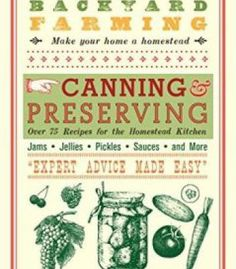 Backyard Farming: Canning & Preserving: Over 75 Recipes For The Homestead Kitchen PDF