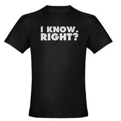I Know. Right? T-shirt design