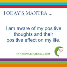 Today's #Mantra ... I am aware of my positive thoughts and their positive effect on my life.  http://bit.ly/2fWYLm7