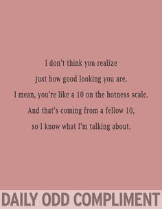 hahaha oh daily odd compliment..