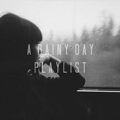 A Rainy Day Playlist. My favorite kind.