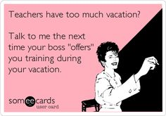 someecards about teaching | someecards.com - Teachers have too much vacation? Talk to me the next ...