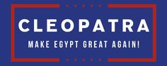 Cleopatra - Make Egypt Great Again! Cleopatra election Tshirt