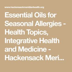 Essential Oils for Seasonal Allergies - Health Topics, Integrative Health and Medicine - Hackensack Meridian Health