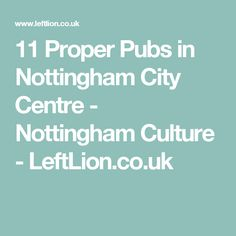 11 Proper Pubs in Nottingham City Centre - Nottingham Culture - LeftLion.co.uk