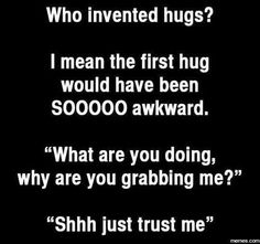 #Hugs are good for the soul.  #awkward
