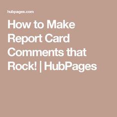 How to Make Report Card Comments that Rock! | HubPages