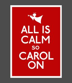 Christmas variation of Keep Calm and Carry On!  http://www.etsy.com/listing/83187054/christmas-poster-version-of-stay-calm