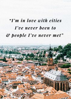 "My favorite travel quote - ""I'm in love with cities I've never been to & people I've never met"""