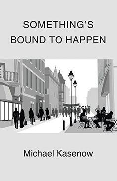 Something's Bound to Happen by Michael Kasenow https://www.amazon.com/dp/B01KIRR24G/ref=cm_sw_r_pi_dp_x_FcZOyb6GVQ61H