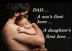 Dad ... A son's first hero, a daughter's first love #fathersday #quotes #fathers