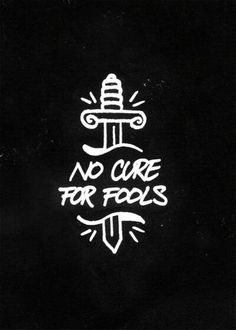 """No cure for fools"""