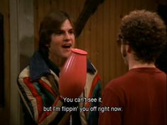 Shared by Find images and videos about hyde, that show and kelso on We Heart It - the app to get lost in what you love. 70s Quotes, That 70s Show Quotes, Tv Show Quotes, Film Quotes, Mood Quotes, Writing Quotes, Funny Quotes, Michael Kelso, Thats 70 Show