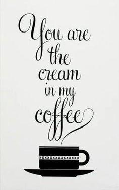 Cream in my coffeee lol what I'll b saying to my husband now.ha ha