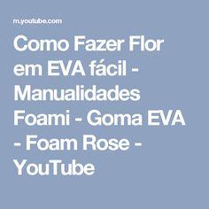 Como Fazer Flor em EVA fácil - Manualidades Foami - Goma EVA - Foam Rose - YouTube
