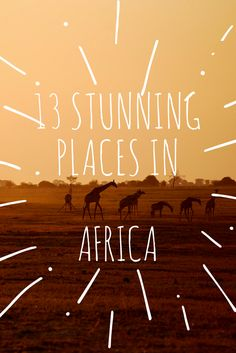 13 most amazing places to see, experience and photograph in Africa.