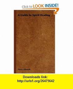 A Guide to Spirit Healing (9781443736541) Harry Edwards , ISBN-10: 1443736546 , ISBN-13: 978-1443736541 , , tutorials , pdf , ebook , torrent , downloads , rapidshare , filesonic , hotfile , megaupload , fileserve