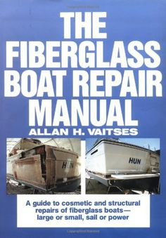 The Fiberglass Boat Repair Manual by Allan H. Viatses. $19.77. Publisher: International Marine/Ragged Mountain Press; 1 edition (October 1, 1988). 171 pages. Publication: October 1, 1988