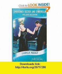Emergency Doctor and Cinderella (Mills  Boon Medical Romance) (9780263211146) Melanie Milburne , ISBN-10: 0263211142  , ISBN-13: 978-0263211146 ,  , tutorials , pdf , ebook , torrent , downloads , rapidshare , filesonic , hotfile , megaupload , fileserve