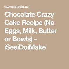 Chocolate Crazy Cake Recipe (No Eggs, Milk, Butter or Bowls) – iSeeiDoiMake