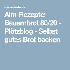 Alm-Rezepte: Bauernbrot 80/20 - Plötzblog - Selbst gutes Brot backen