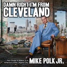 Damn Right I'm From Cleveland: Your Guide to Makin' It in America's 47th Biggest City