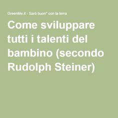 Come sviluppare tutti i talenti del bambino (secondo Rudolph Steiner)