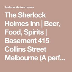 The Sherlock Holmes Inn | Beer, Food, Spirits | Basement 415 Collins Street Melbourne (A perfect place to discover on a chilly, rainy day - warm, cozy, great staff and amazing comfort food!)